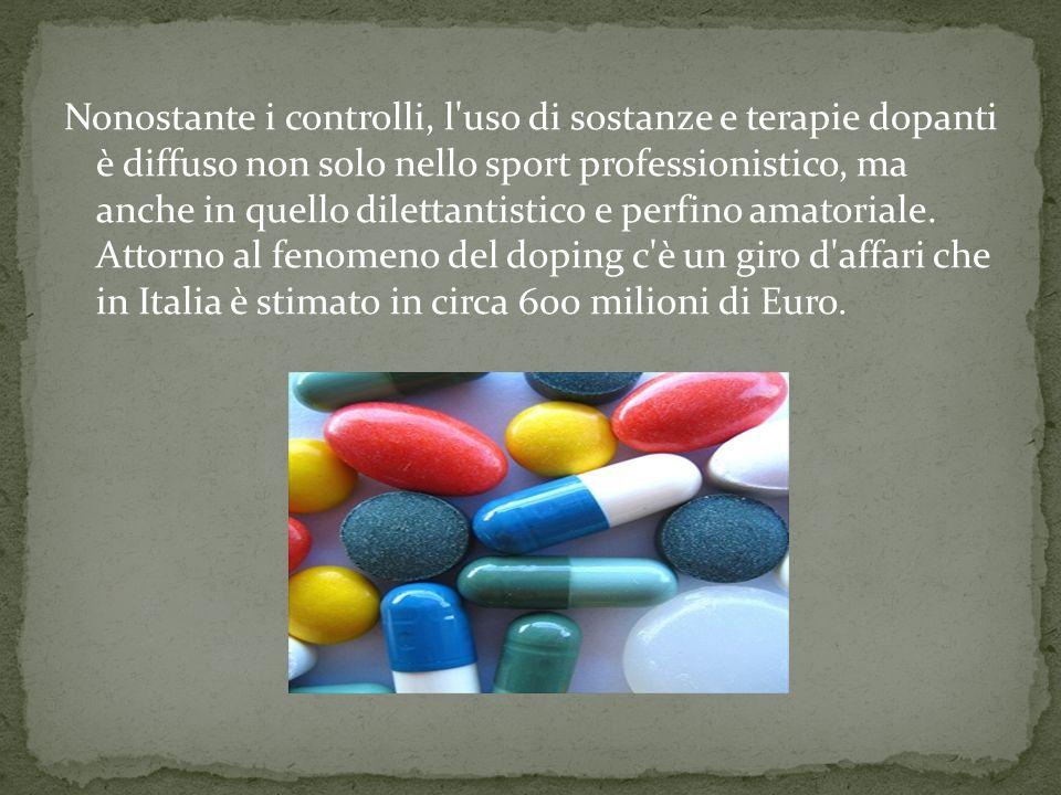 Nonostante i controlli, l uso di sostanze e terapie dopanti è diffuso non solo nello sport professionistico, ma anche in quello dilettantistico e perfino amatoriale.