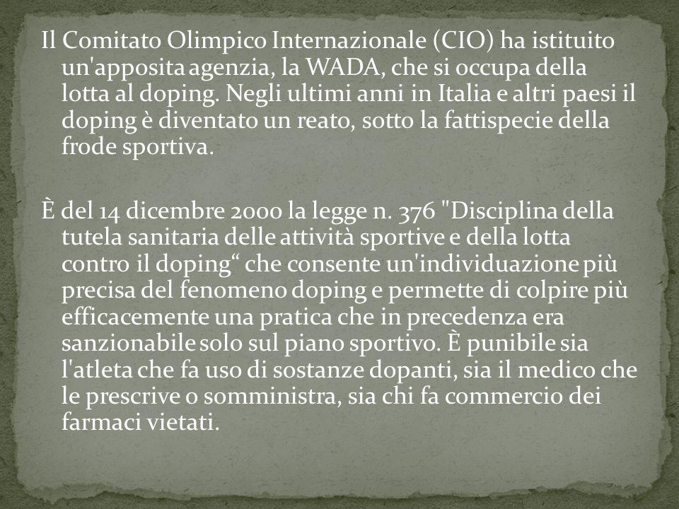Il Comitato Olimpico Internazionale (CIO) ha istituito un apposita agenzia, la WADA, che si occupa della lotta al doping. Negli ultimi anni in Italia e altri paesi il doping è diventato un reato, sotto la fattispecie della frode sportiva.