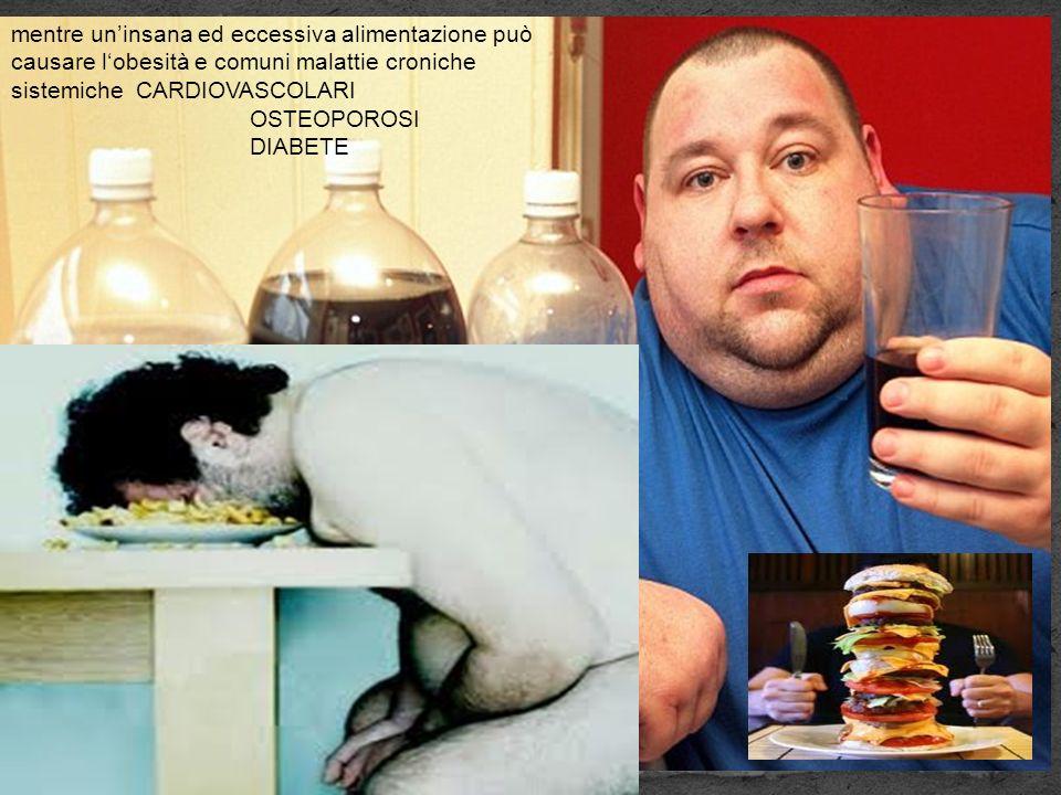 mentre un'insana ed eccessiva alimentazione può causare l'obesità e comuni malattie croniche sistemiche CARDIOVASCOLARI