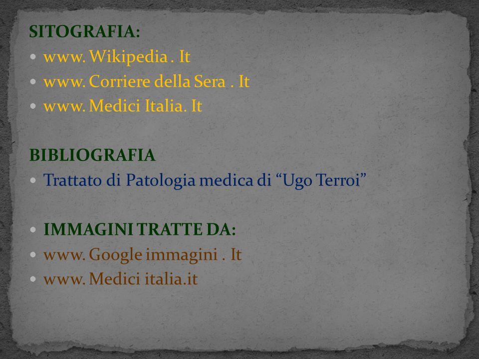 SITOGRAFIA: www. Wikipedia . It. www. Corriere della Sera . It. www. Medici Italia. It. BIBLIOGRAFIA.