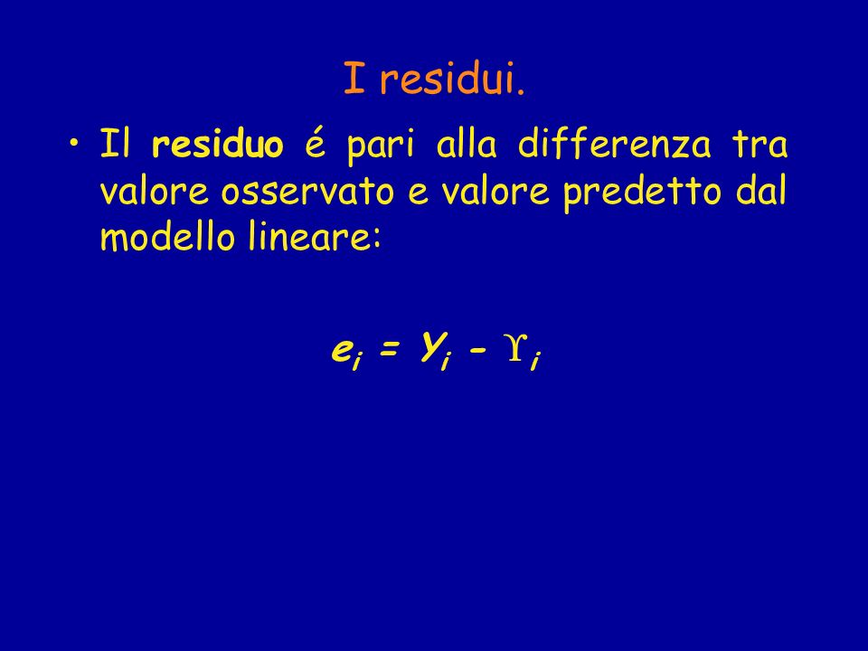 I residui. Il residuo é pari alla differenza tra valore osservato e valore predetto dal modello lineare: