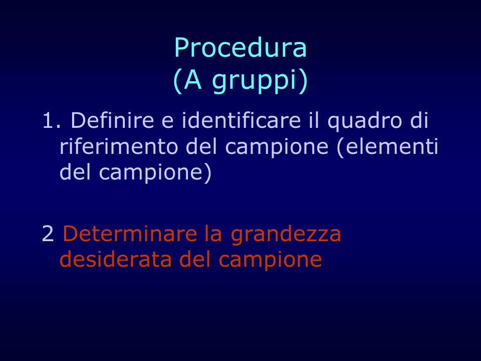 Procedura (A gruppi)1. Definire e identificare il quadro di riferimento del campione (elementi del campione)