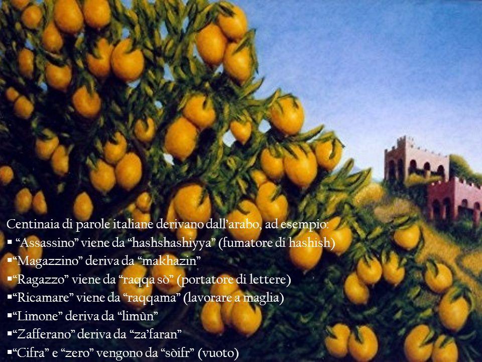 Centinaia di parole italiane derivano dall'arabo, ad esempio: