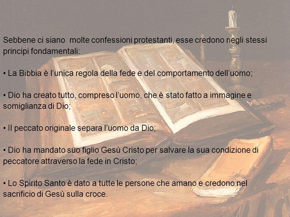 Sebbene ci siano molte confessioni protestanti, esse credono negli stessi principi fondamentali: