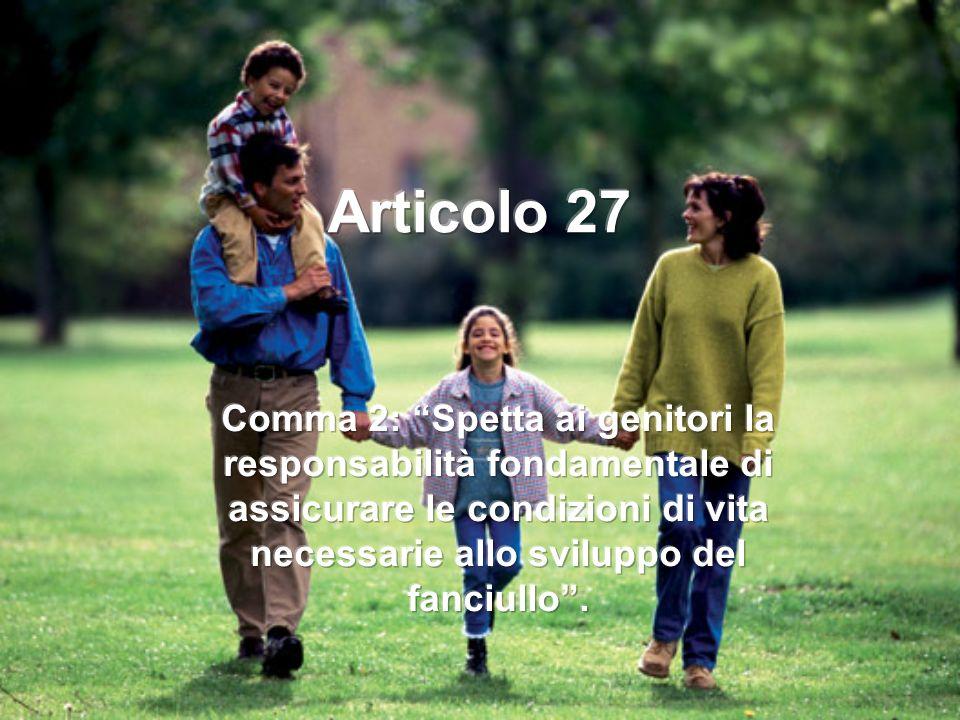 Articolo 27 Comma 2: Spetta ai genitori la responsabilità fondamentale di assicurare le condizioni di vita necessarie allo sviluppo del fanciullo .