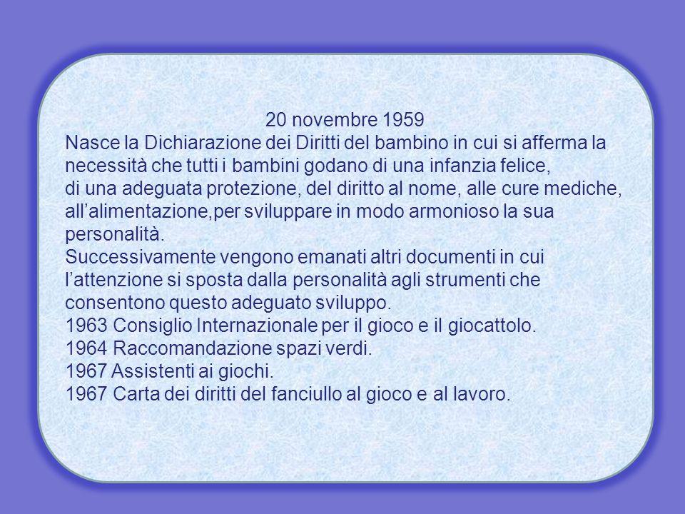 20 novembre 1959 Nasce la Dichiarazione dei Diritti del bambino in cui si afferma la necessità che tutti i bambini godano di una infanzia felice,