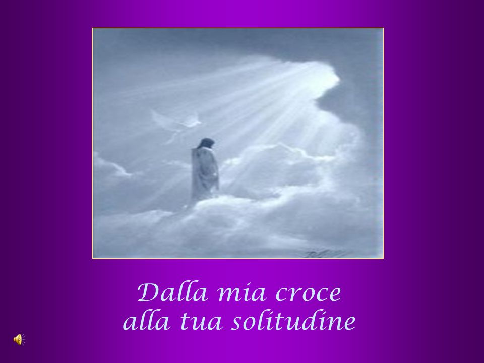 Dalla mia croce alla tua solitudine