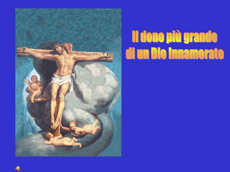 Il dono più grande di un Dio Innamorato