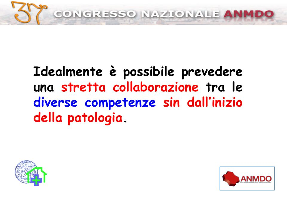 Idealmente è possibile prevedere una stretta collaborazione tra le diverse competenze sin dall'inizio della patologia.