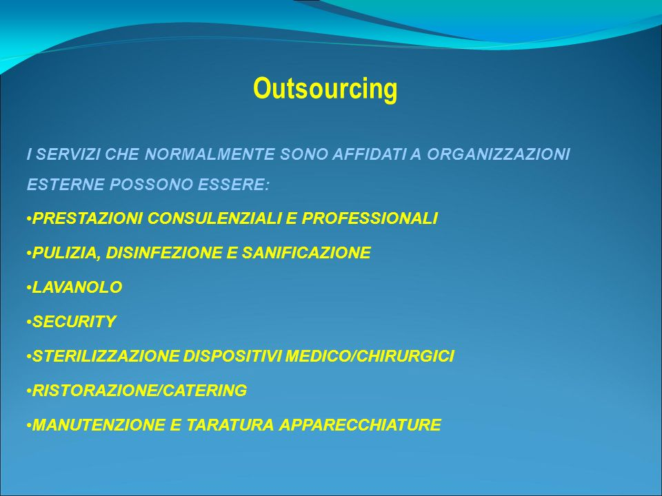OutsourcingI SERVIZI CHE NORMALMENTE SONO AFFIDATI A ORGANIZZAZIONI ESTERNE POSSONO ESSERE: •PRESTAZIONI CONSULENZIALI E PROFESSIONALI.