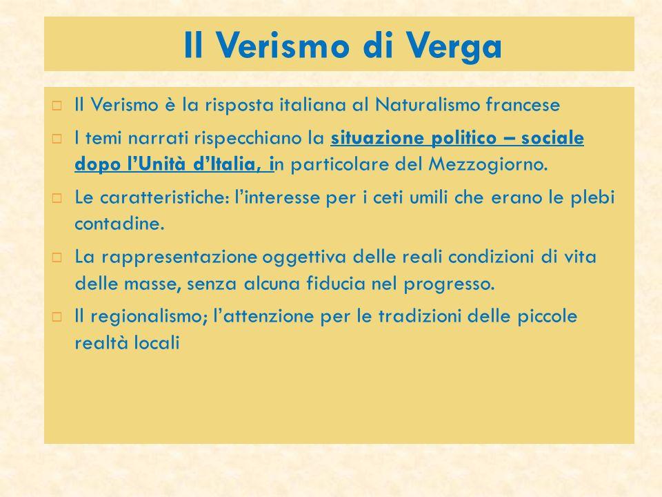 Il Verismo di Verga Il Verismo è la risposta italiana al Naturalismo francese.