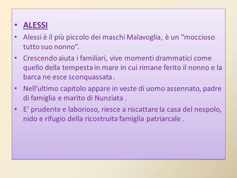 ALESSI Alessi è il più piccolo dei maschi Malavoglia, è un moccioso tutto suo nonno .
