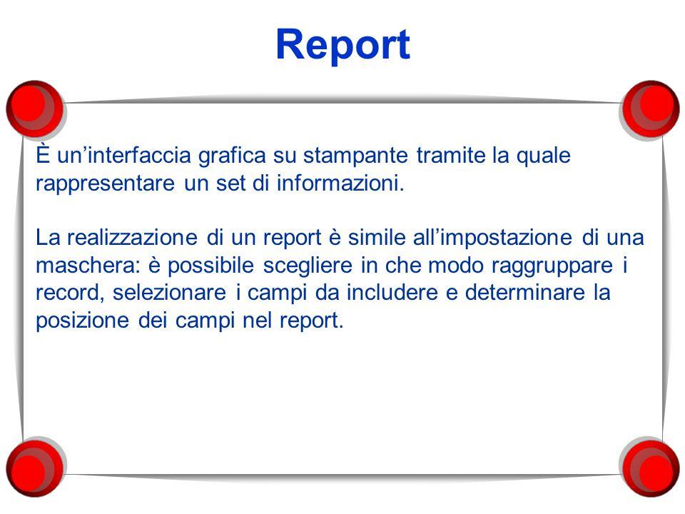 Report È un'interfaccia grafica su stampante tramite la quale rappresentare un set di informazioni.