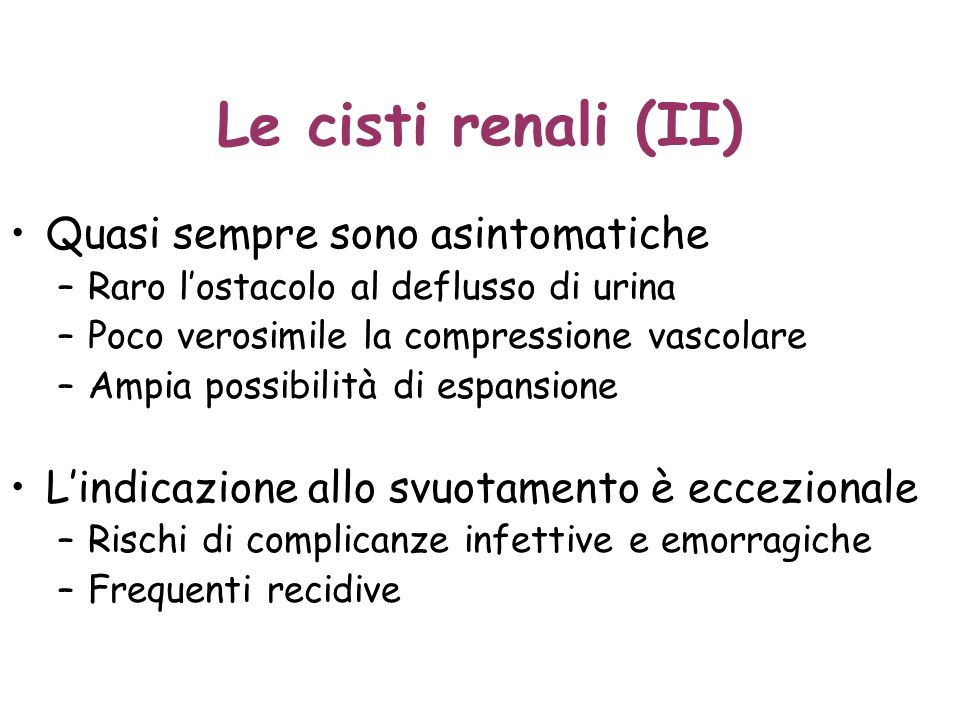 Le cisti renali (II) Quasi sempre sono asintomatiche