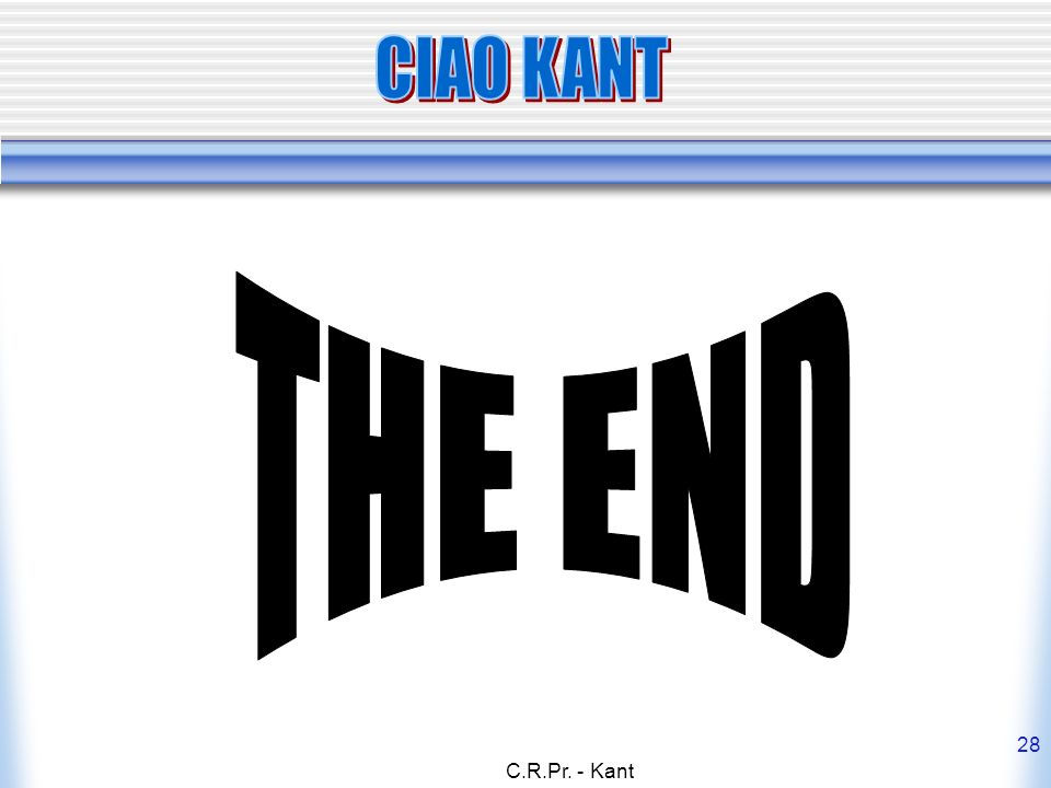 CIAO KANT THE END C.R.Pr. - Kant