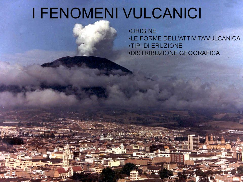 I FENOMENI VULCANICI ORIGINE LE FORME DELL'ATTIVITA'VULCANICA