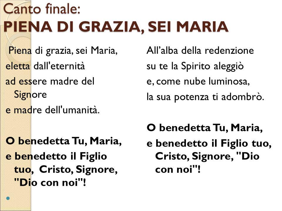 Canto finale: PIENA DI GRAZIA, SEI MARIA