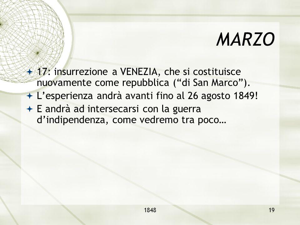 MARZO 17: insurrezione a VENEZIA, che si costituisce nuovamente come repubblica ( di San Marco ). L'esperienza andrà avanti fino al 26 agosto 1849!