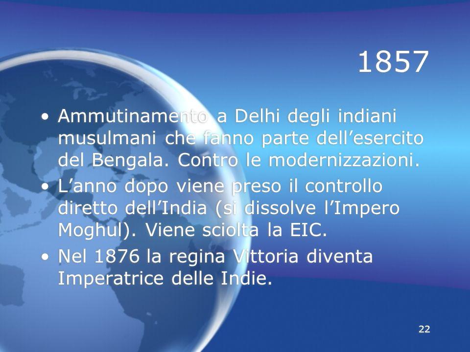 1857 Ammutinamento a Delhi degli indiani musulmani che fanno parte dell'esercito del Bengala. Contro le modernizzazioni.