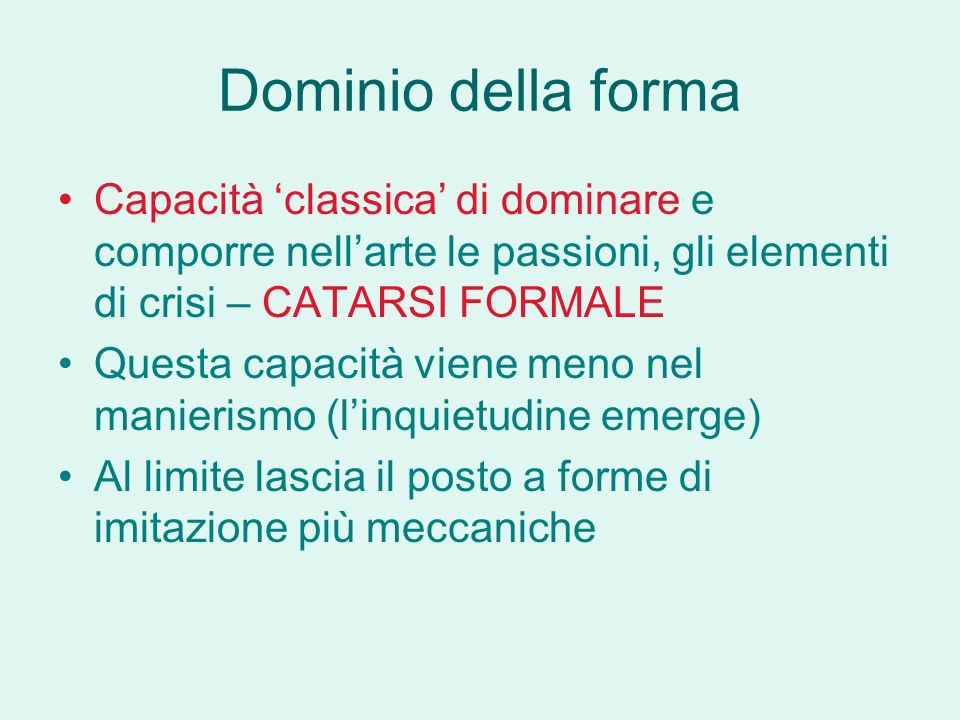 Dominio della forma Capacità 'classica' di dominare e comporre nell'arte le passioni, gli elementi di crisi – CATARSI FORMALE.