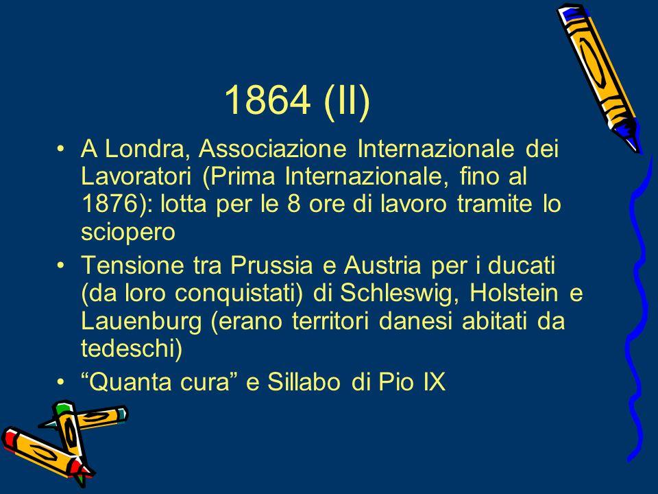 1864 (II) A Londra, Associazione Internazionale dei Lavoratori (Prima Internazionale, fino al 1876): lotta per le 8 ore di lavoro tramite lo sciopero.