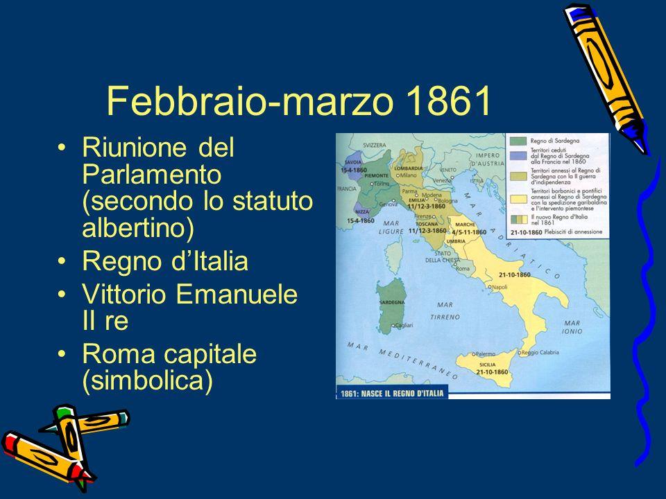Febbraio-marzo 1861Riunione del Parlamento (secondo lo statuto albertino) Regno d'Italia. Vittorio Emanuele II re.