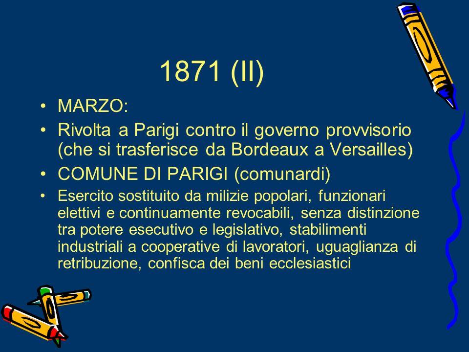 1871 (II) MARZO: Rivolta a Parigi contro il governo provvisorio (che si trasferisce da Bordeaux a Versailles)