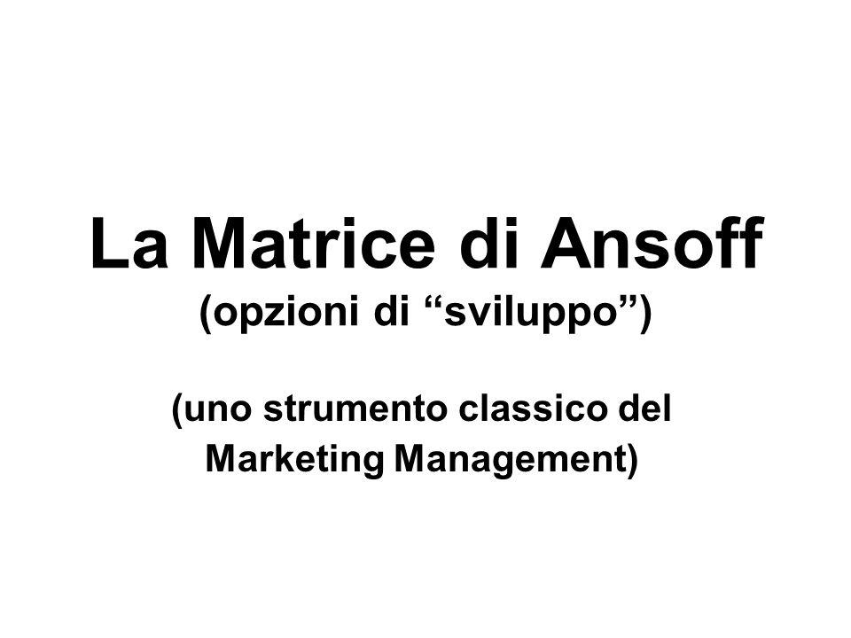 La Matrice di Ansoff (opzioni di sviluppo )