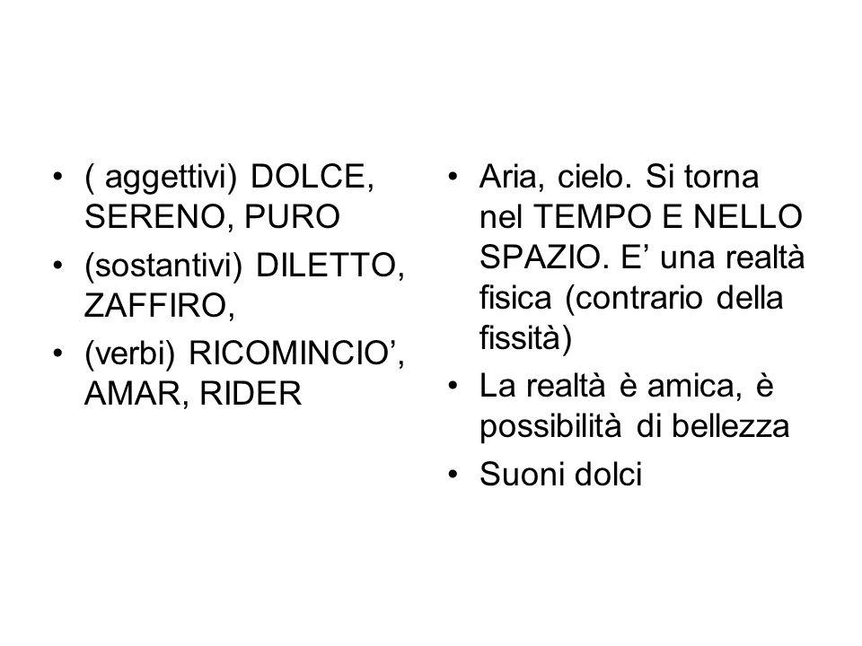 ( aggettivi) DOLCE, SERENO, PURO
