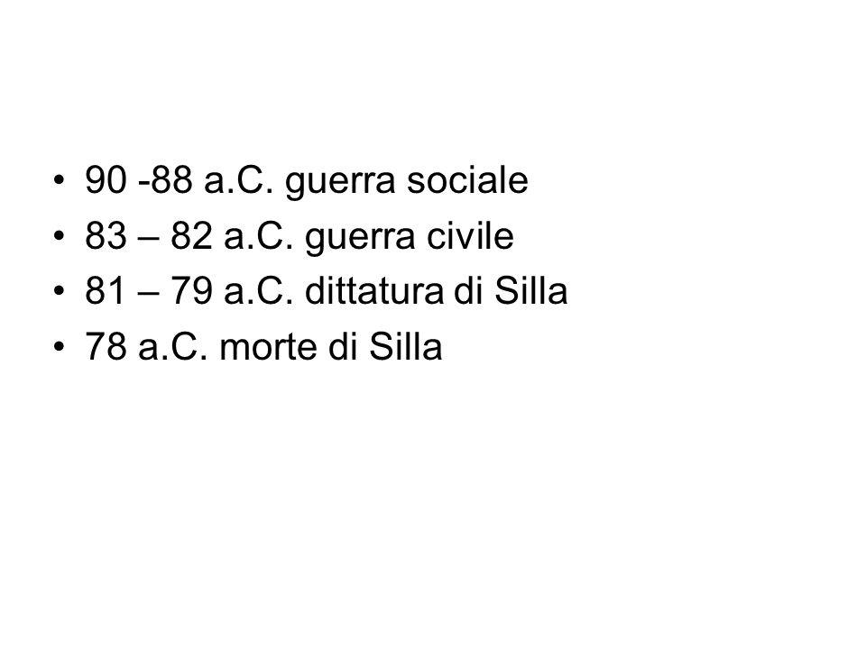 90 -88 a.C. guerra sociale 83 – 82 a.C. guerra civile.