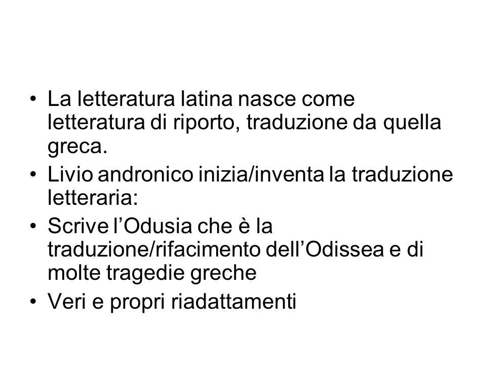 La letteratura latina nasce come letteratura di riporto, traduzione da quella greca.