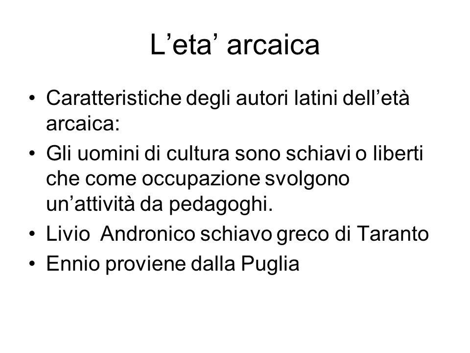 L'eta' arcaica Caratteristiche degli autori latini dell'età arcaica: