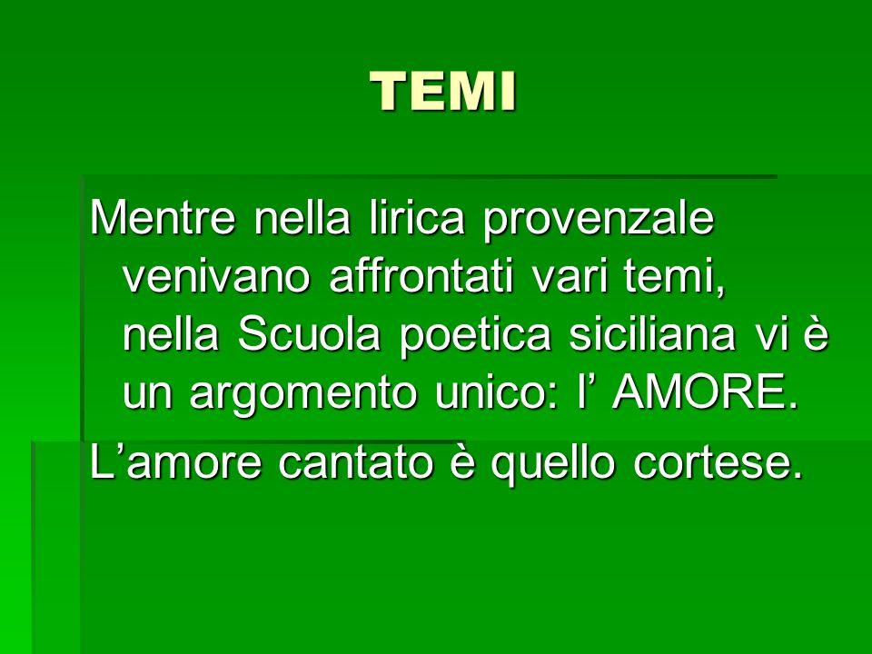 TEMI Mentre nella lirica provenzale venivano affrontati vari temi, nella Scuola poetica siciliana vi è un argomento unico: l' AMORE.