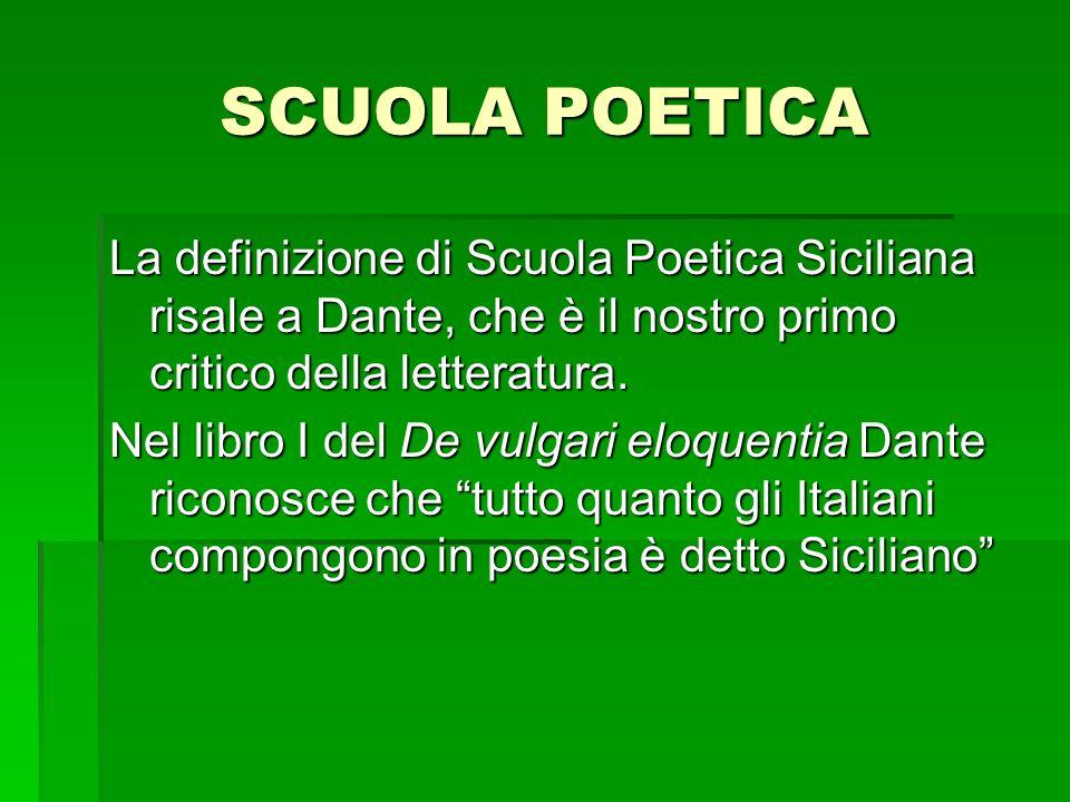 SCUOLA POETICA La definizione di Scuola Poetica Siciliana risale a Dante, che è il nostro primo critico della letteratura.