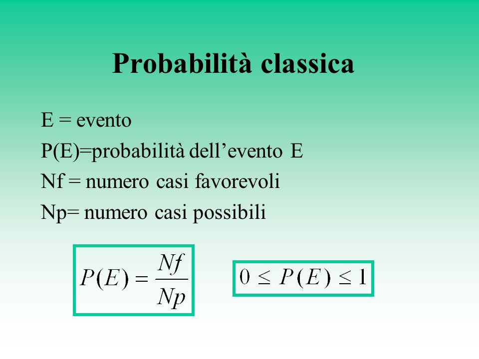 Probabilità classica E = evento P(E)=probabilità dell'evento E