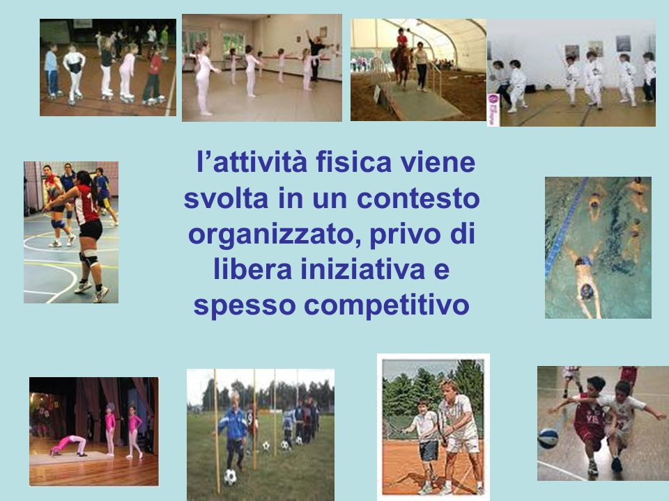 l'attività fisica viene svolta in un contesto organizzato, privo di libera iniziativa e spesso competitivo