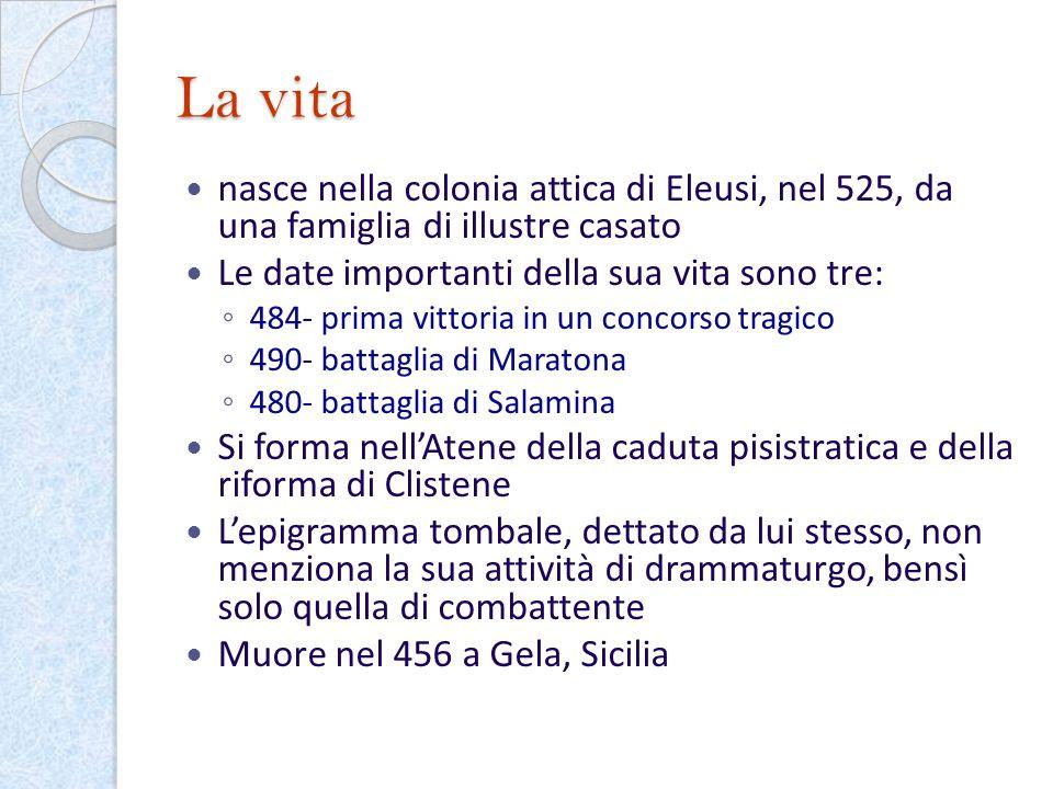 La vita nasce nella colonia attica di Eleusi, nel 525, da una famiglia di illustre casato. Le date importanti della sua vita sono tre:
