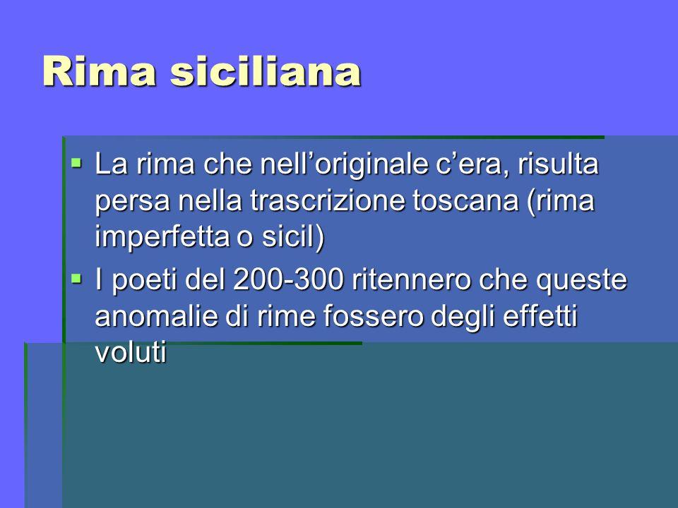 Rima siciliana La rima che nell'originale c'era, risulta persa nella trascrizione toscana (rima imperfetta o sicil)