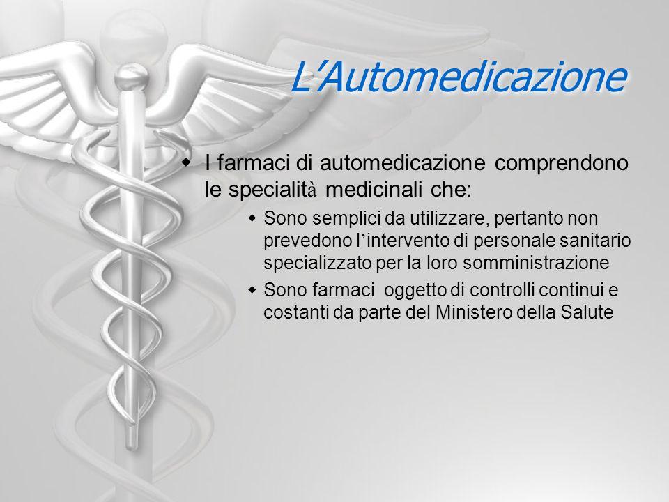 L'Automedicazione I farmaci di automedicazione comprendono le specialità medicinali che: