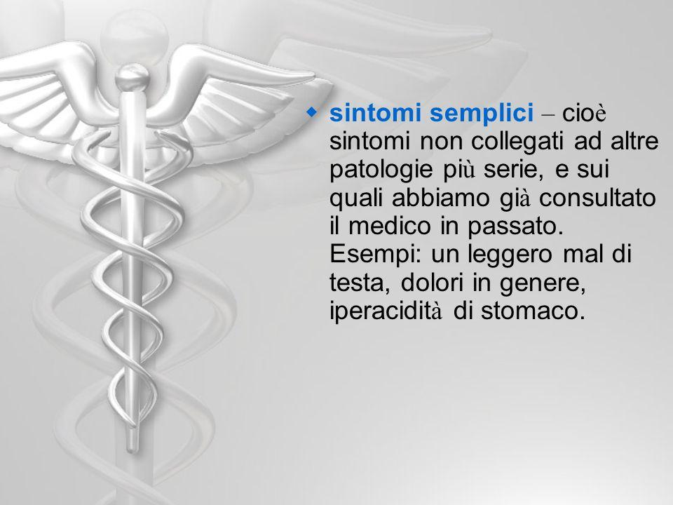 sintomi semplici – cioè sintomi non collegati ad altre patologie più serie, e sui quali abbiamo già consultato il medico in passato.