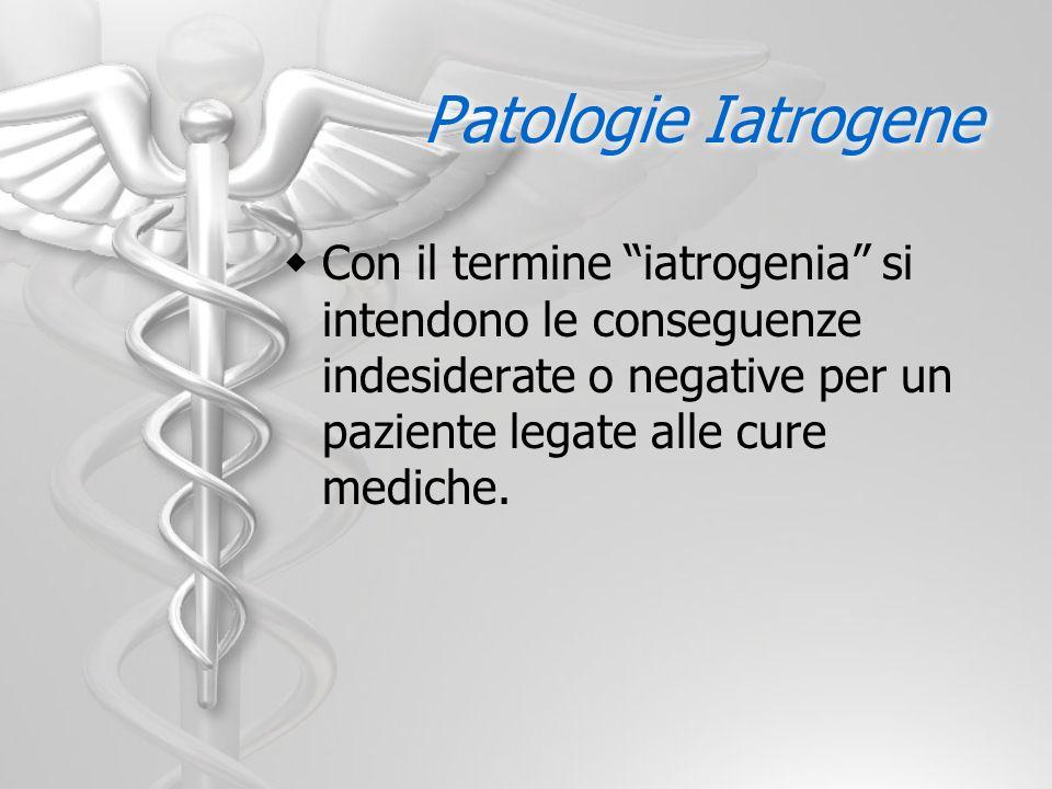 Patologie Iatrogene Con il termine iatrogenia si intendono le conseguenze indesiderate o negative per un paziente legate alle cure mediche.