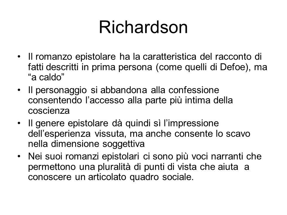 Richardson Il romanzo epistolare ha la caratteristica del racconto di fatti descritti in prima persona (come quelli di Defoe), ma a caldo