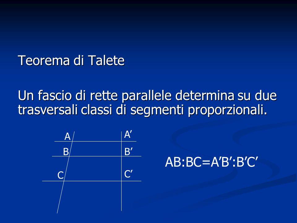 Teorema di Talete Un fascio di rette parallele determina su due trasversali classi di segmenti proporzionali.