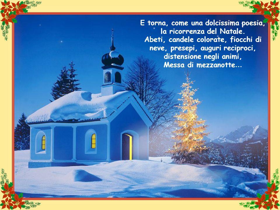 E torna, come una dolcissima poesia, la ricorrenza del Natale.