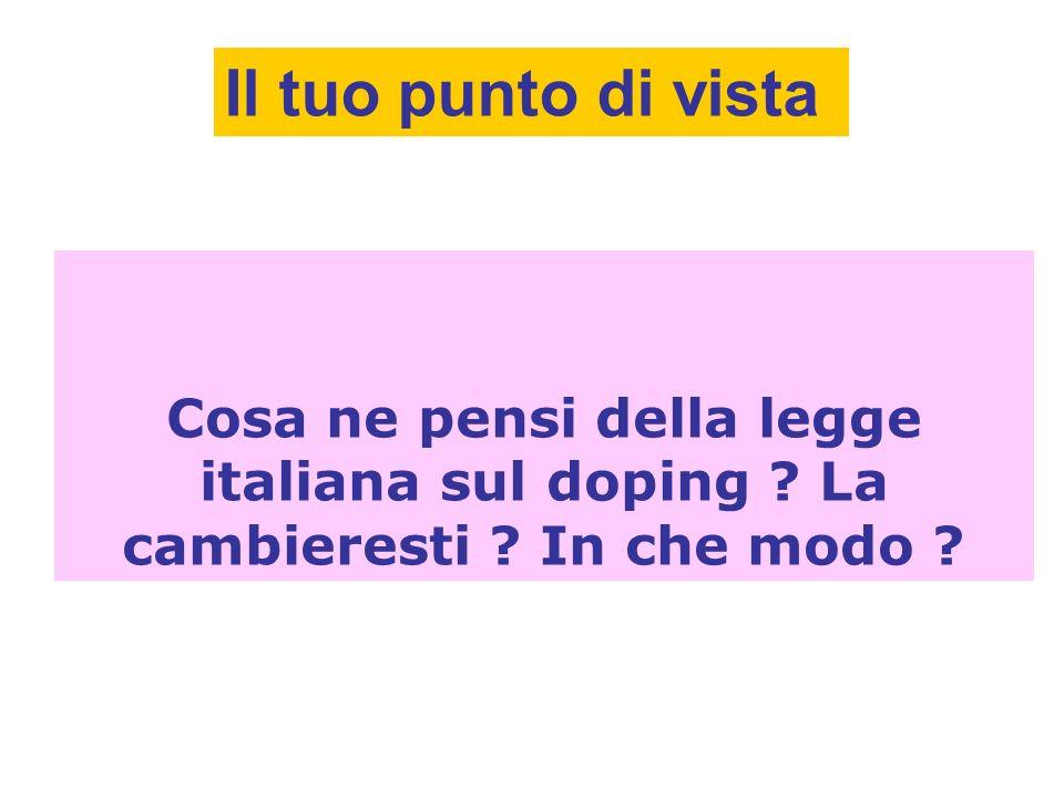 Il tuo punto di vista Cosa ne pensi della legge italiana sul doping .