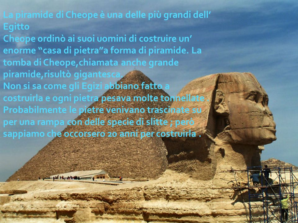 La piramide di Cheope è una delle più grandi dell' Egitto
