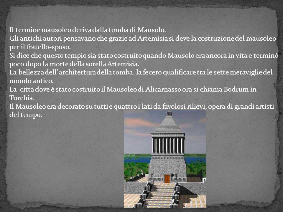 Il termine mausoleo deriva dalla tomba di Mausolo.