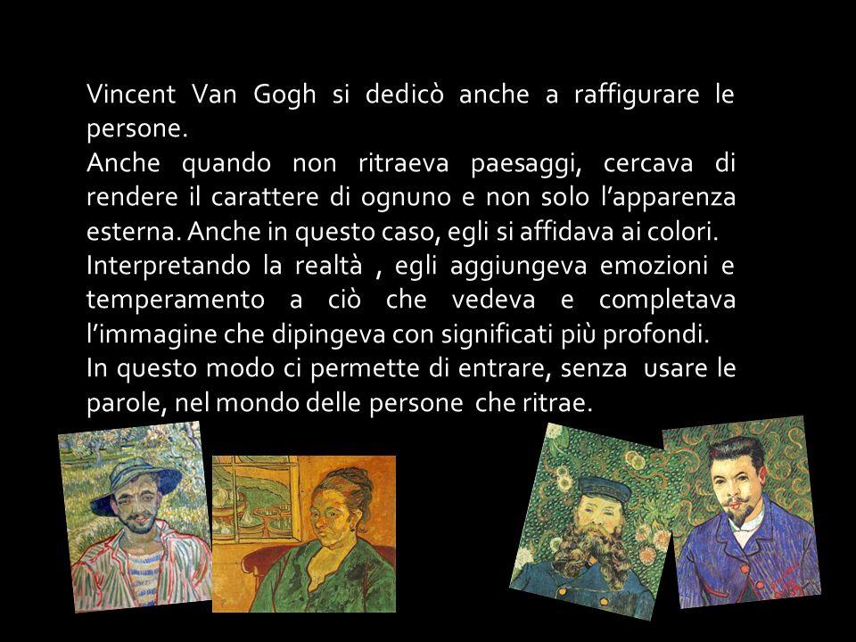 Vincent Van Gogh si dedicò anche a raffigurare le persone.