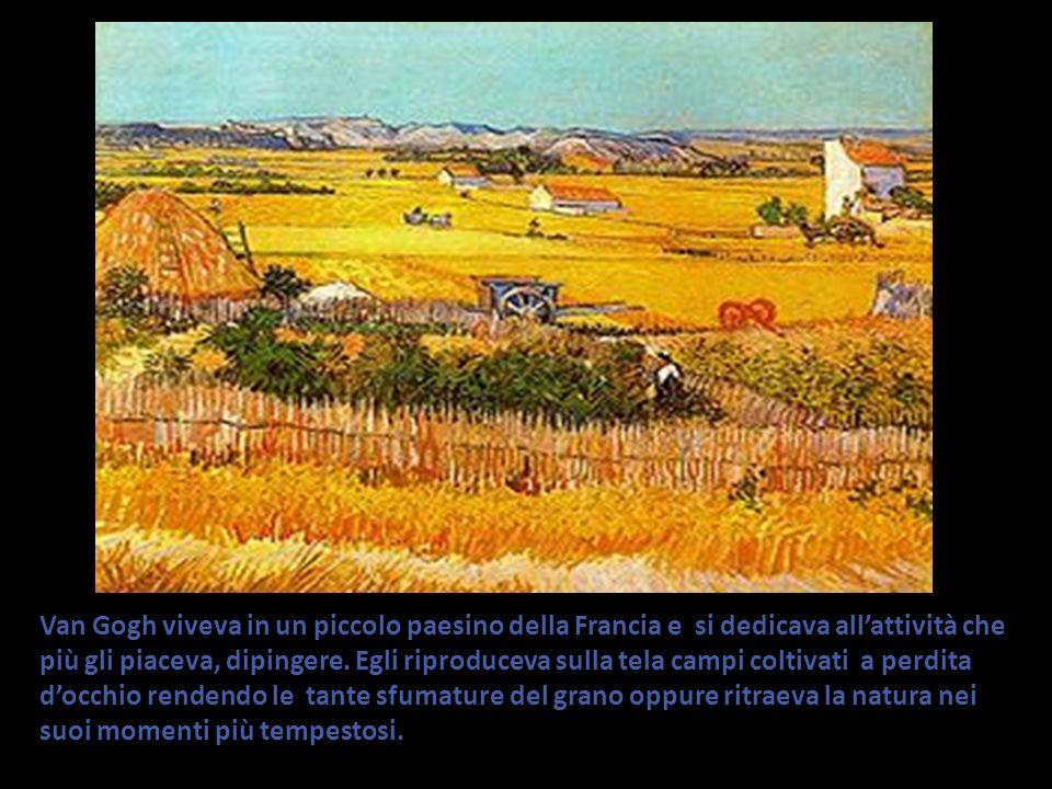 Van Gogh viveva in un piccolo paesino della Francia e si dedicava all'attività che più gli piaceva, dipingere.