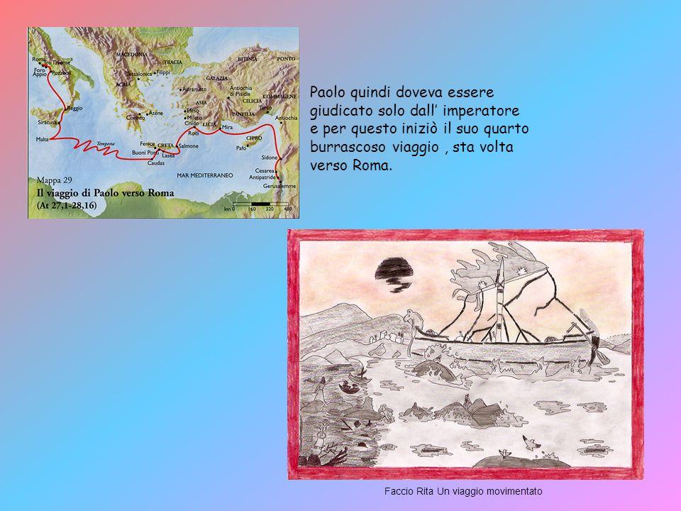 Paolo quindi doveva essere giudicato solo dall' imperatore e per questo iniziò il suo quarto burrascoso viaggio , sta volta verso Roma.